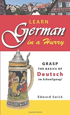 Learn German in a Hurry: Grasp the Basics of Deutsch Im Schnellgang! 9781598695496