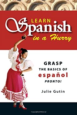 Learn Spanish in a Hurry: Grasp the Basics of Espanol Pronto! 9781598690866
