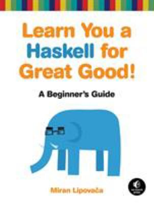 Learn You a Haskell for Great Good!: A Beginner's Guide 9781593272838