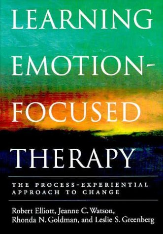 Learning Emotion-Focused Therapy: The Process-Experiential Approach to Change 9781591470809