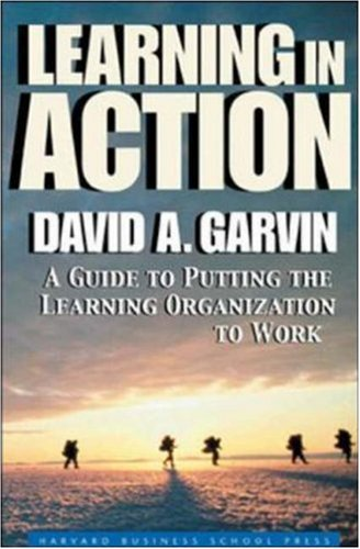 Learning in Action: A Guide to Putting the Learning Organization to Work 9781591391906