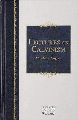 Lectures on Calvinism 9781598562989