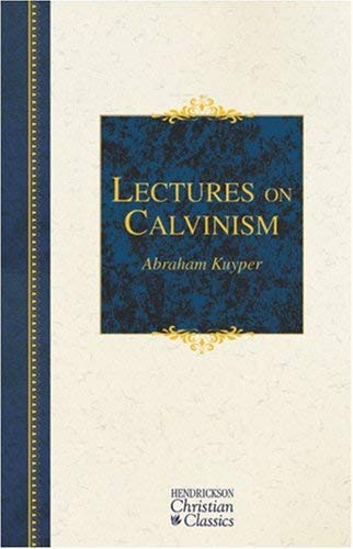 Lectures on Calvinism: Six Lectures Delivered at Princeton University, 1898 Under the Auspices of the L. P. Stone Foundation 9781598564440