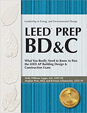 Leed Prep Bd&c: What You Really Need to Know to Pass the Leed AP Building Design & Construction Exam 9781591261841