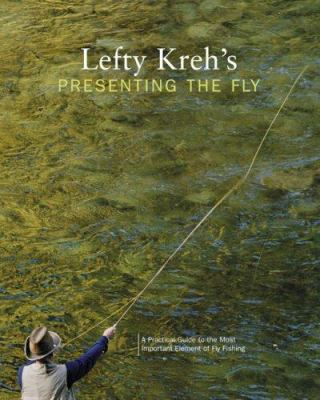 Lefty Kreh's Presenting the Fly: A Practical Guide to the Most Important Element of Fly Fishing 9781592289745