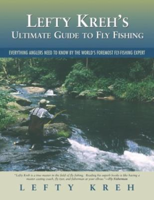 Lefty Kreh's Ultimate Guide to Fly Fishing: Everything Anglers Need to Know by the World's Foremost Fly Fishing Expert 9781592281114