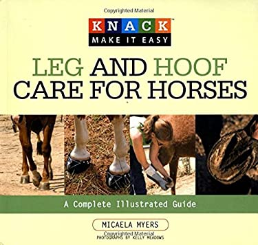 Leg and Hoof Care for Horses: A Complete Illustrated Guide 9781599213965