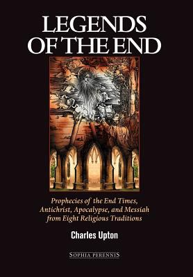 Legends of the End: Prophecies of the End Times, Antichrist, Apocalypse, and Messiah from Eight Religious Traditions 9781597310215