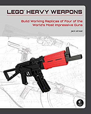 Lego Heavy Weapons: Build Working Replicas of Four of the World's Most Impressive Guns 9781593274122