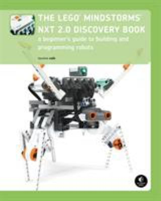 The Lego Mindstorms NXT 2.0 Discovery Book: A Beginner's Guide to Building and Programming Robots 9781593272111
