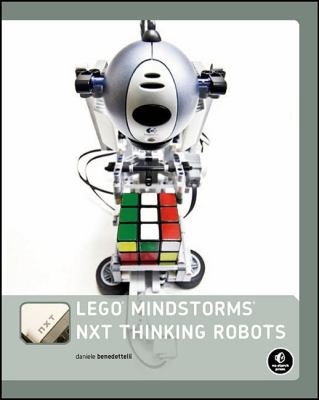 Lego Mindstorms Nxt Thinking Robots: Build a Rubik's Cube Solver and a Tic-Tac-Toe Playing Robot! 9781593272166