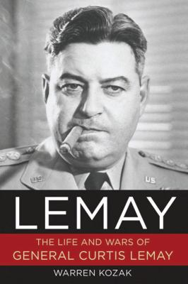 Lemay: The Life and Wars of Curtis Lemay 9781596985698