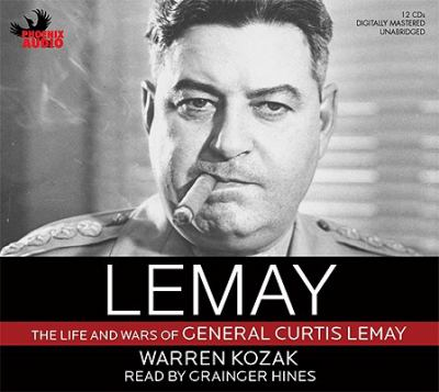 Lemay: The Life and Wars of General Curtis Lemay 9781597772716