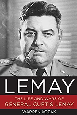 Lemay: The Life and Wars of General Curtis Lemay 9781596987692