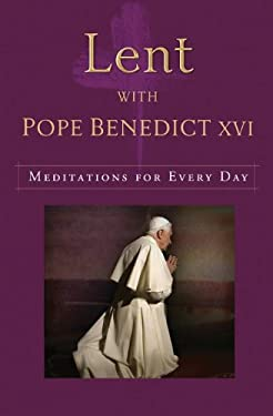 Lent with Pope Benedict XVI: Meditations for Every Day 9781593251987