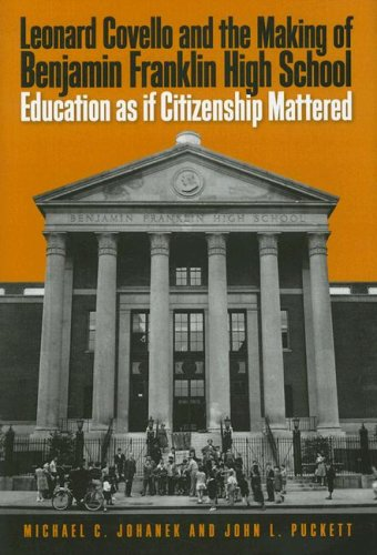 Leonard Covello and the Making of Benjamin Franklin High School: Education as If Citizenship Mattered 9781592135219