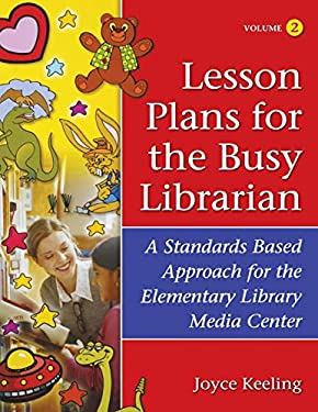 Lesson Plans for the Busy Librarian: A Standards Based Approach for the Elementary Library Media Center, Volume 2 9781591582632