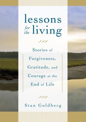 Lessons for the Living: Stories of Forgiveness, Gratitude, and Courage at the End of Life 9781590306765