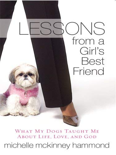 Lessons from a Girl's Best Friend: What My Dogs Taught Me about Life, Love, and God 9781594152658