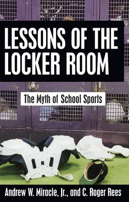 Lessons of the Locker Room: The Myth of School Sports 9781591021131