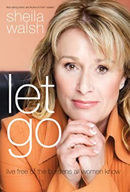 Let Go: Live Free of the Burdens All Women Know 9781594153563