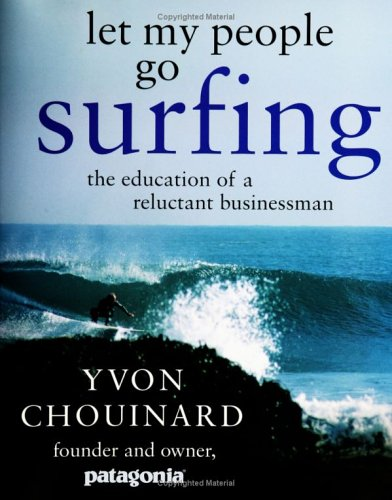 Let My People Go Surfing: The Education of a Reluctant Businessman 9781594200724