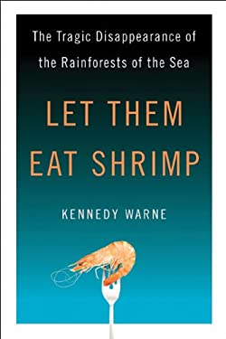 Let Them Eat Shrimp: The Tragic Disappearance of the Rainforests of the Sea 9781597266833
