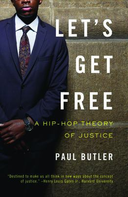 Let's Get Free: A Hip-Hop Theory of Justice 9781595583291