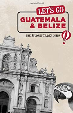 Let's Go Guatemala & Belize: The Student Travel Guide 9781598802979