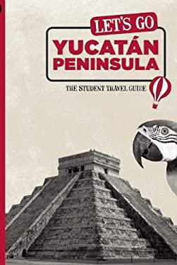Let's Go Yucatan Peninsula: The Student Travel Guide 9781598803013
