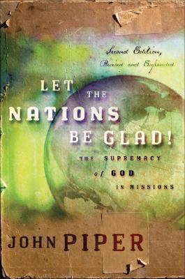 Let the Nations Be Glad!: The Supremacy of God in Missions 9781596446229