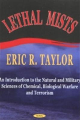 Lethal Mists: An Introduction to the Natural and Military Sciences of Chemical, Biological Warfare and Terrorism 9781590331361