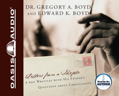 Letters from a Skeptic: A Son Wrestles with His Father's Questions about Christianity 9781598594027
