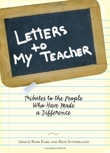 Letters to My Teacher: Tributes to the People Who Have Made a Difference 9781593376031