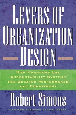 Levers of Organization Design: How Managers Use Accountability Systems for Greater Performance and Commitment 9781591392835