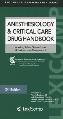 Anesthesiology & Critical Care Drug Handbook: Including Select Disease States & Perioperative Management 9781591952985