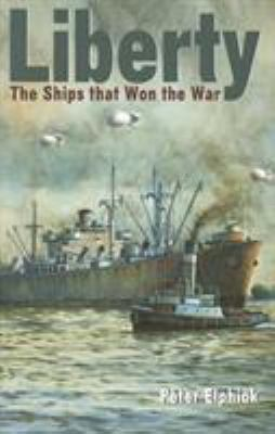 Liberty: The Ships That Won the War 9781591144519