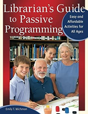 Librarian's Guide to Passive Programming: Easy and Affordable Activities for All Ages 9781598848953