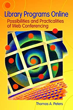 Library Programs Online: Possibilities and Practicalities of Web Conferencing 9781591583493