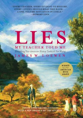 Lies My Teacher Told Me: Everything Your American History Textbook Got Wrong 9781595583260