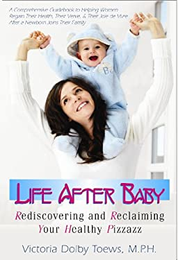 Life After Baby: Rediscovering and Reclaiming Your Healthy Pizzazz 9781591202585