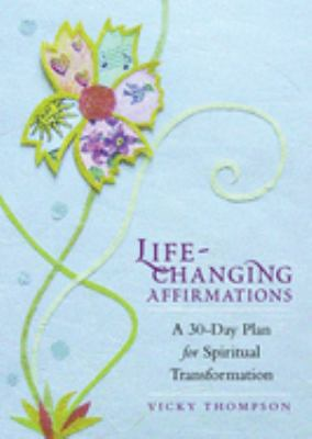 Life-Changing Affirmations: A 30-Day Plan for Spiritual Transformation 9781590030851