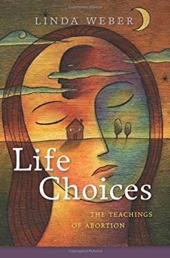 Life Choices: The Teachings of Abortion 9781591811749