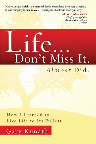 Life... Don't Miss It. I Almost Did.: How I Learned to Live Life to the Fullest 9781599322698