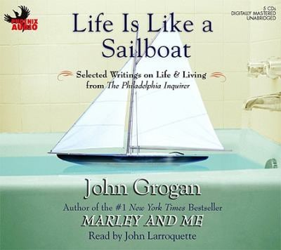 Life Is Like a Sailboat: Selected Writings on Life & Living from the Philadelphia Inquirer 9781597772556