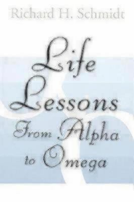 Life Lessons: From Alpha to Omega 9781596270121