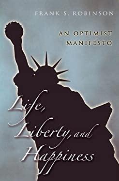 Life, Liberty, and Happiness: An Optimist Manifesto 9781591024262