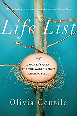 Life List: A Woman's Quest for the World's Most Amazing Birds 9781596911703