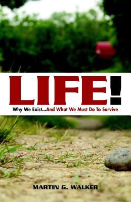 Life! Why We Exist... and What We Must Do to Survive 9781598582437