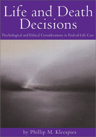Life and Death Decisions: Psychological and Ethical Considerations in End-Of-Life Care 9781591470670